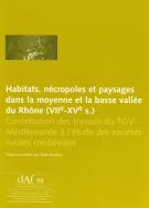 Habitats, nécropoles et paysages dans la moyenne et la basse vallée du Rhône, 7e-15e s