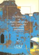 Châteaux et maisons fortes en Lorraine centrale