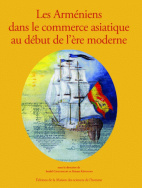 Les Arméniens dans le commerce asiatique au début de l'ère moderne/Armenians in asian trade in the early modern era